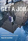 Get a Job: Labor Markets, Economic Opportunity, and Crime (New Perspectives in Crime, Deviance, and Law)