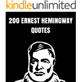 200 Ernest Hemingway Quotes: 200 Interesting And Thoughtful Quotes By The Mysterious Ernest Hemingway