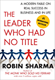 Image for The Leader Who Had No Title: A Modern Fable on Real Success in Business and in