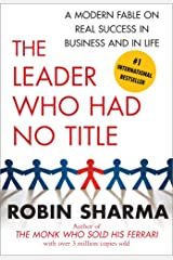 The Leader Who Had No Title: A Modern Fable on Real Success in Business and in (English Edition) eBook Kindle
