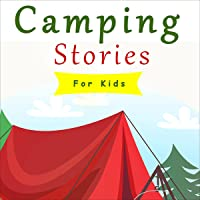 Camping Stories for Kids Age 4-8: A Story Collection of Scary and Humorous Camp Fire Tales.Stories for Children while…