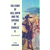 The Story of Nell Gwyn and the Sayings of Charles II.: Annotated