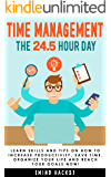 Time Management: The 24.5 Hour Day: Learn Time Management Skills and Tips on How to Increase Productivity, Save Time, Organize Your Life and Reach Your ... Get Things Done, Organization, Book 1)