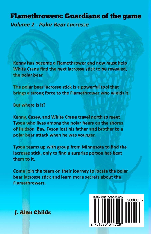 Flamethrowers  Guardians Of The Game Vol 2: Polar Bear Lacrosse (volume 2):  J Alan Childs, Cindy Wilson: 9781535544726: Amazon: Books