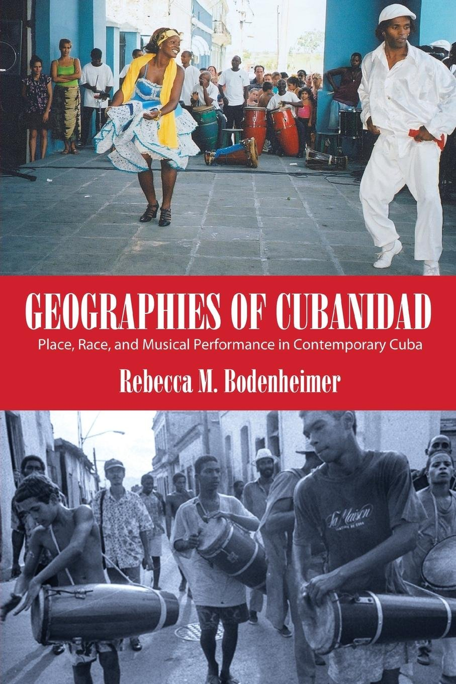 Geographies of Cubanidad: Place, Race, and Musical Performance in  Contemporary Cuba (Caribbean Studies Series): Rebecca M. Bodenheimer:  9781496813152: ...