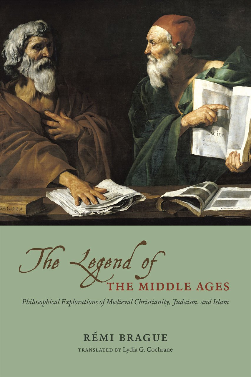 The Legend Of The Middle Ages  Philosophical Explorations Of Medieval Christianity Judaism And Islam