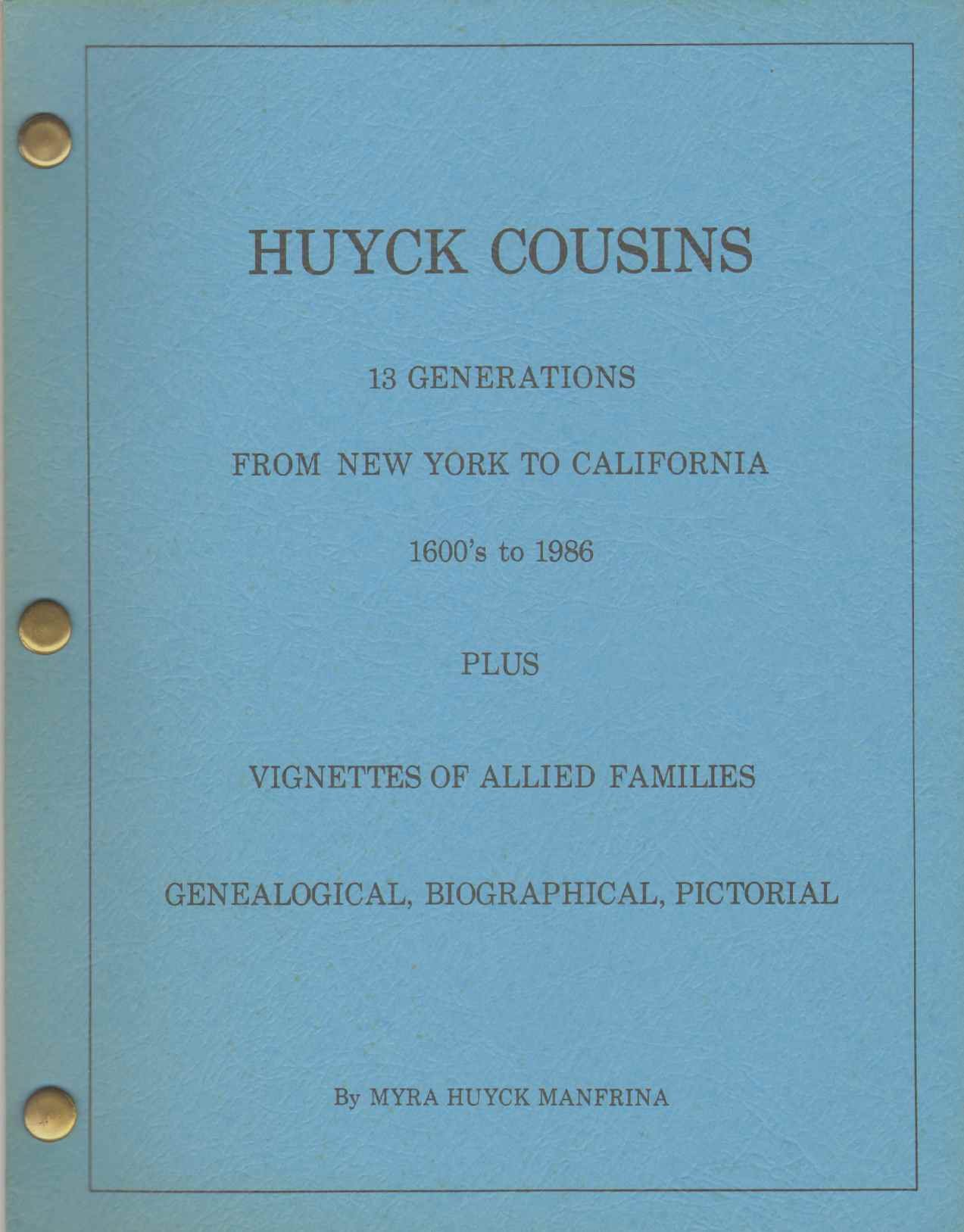 Huyck cousins: 18 generations from New York to California, 1600's to 1986, plus vignettes of allied families, genealogical, biographical, pictorial, Manfrina, Myra Huyck
