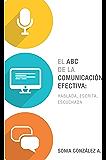 El ABC de la comunicación efectiva: hablada, escrita y escuchada (Spanish Edition)