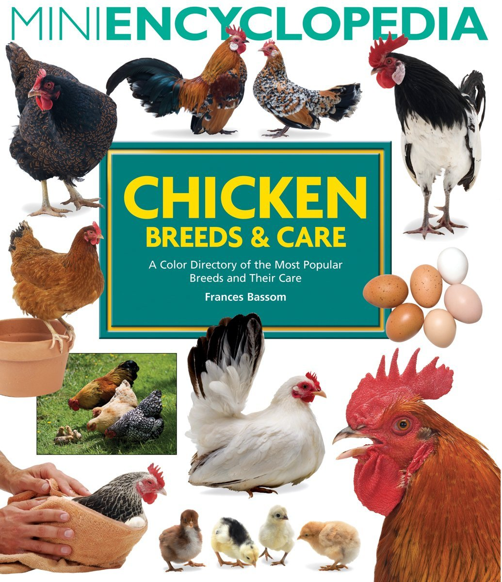 Mini Encyclopedia of Chicken Breeds and Care: A Color Directory of the Most Popular Breeds and Their Care