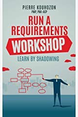 RUN A REQUIREMENTS WORKSHOP: LEARN BY SHADOWING Kindle Edition