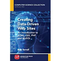 Creating Data-Driven Web Sites: An Introduction to HTML, CSS, PHP, and MySQL