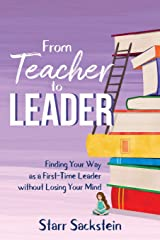 From Teacher to Leader: Finding Your Way as a First-Time Leader without Losing Your Mind Paperback