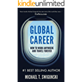 Global Career: How to Work Anywhere and Travel Forever (Become a Digital Nomad Today with Remote Work!)
