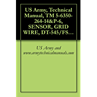 US Army, Technical Manual, TM 5-6350-264-14&P-6, SENSOR, GRID WIRE, DT-545/FSS-9(V), (NSN 6350-00-228-2504), {NAVELEX… book cover