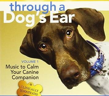 Through A Dog's Ear: Vol 1, Music To Calm Your Canine Companion ...