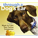 Through a Dog's Ear: Music to Calm Your Canine Companion: v.ume 1