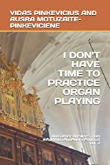 I Don't Have Time to Practice Playing the Organ: And Other Answers from #AskVidasAndAusra Podcast Vol. 2 Paperback