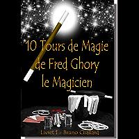 10 Tours de Magie de Fred Ghory le Magicien: Livret 1 (Fiches du Livret de Tours de Magie de Fred Ghory le Magicien)