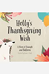 Holly's Thanksgiving Wish: A Story of Triumph and Balloons Kindle Edition