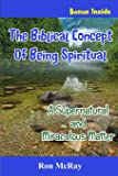 The Biblical Concept Of Being Spiritual: A Supernatural and Miraculous Matter