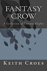 Fantasy Crow: A Collection of Curious Flights Kindle Edition