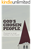 God's Chosen People: Promised to Israel, Fulfilled in the Church