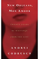 New Orleans, Mon Amour: Twenty Years of Writings from the City Kindle Edition