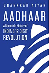 Aadhaar A Biometric History of India's 12-Digit Revolution Kindle Edition