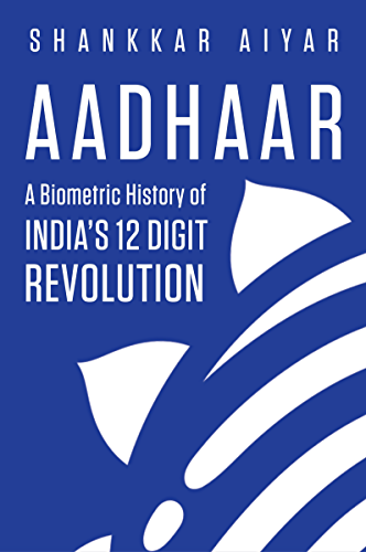 Aadhaar A Biometric History of India's 12-Digit Revolution