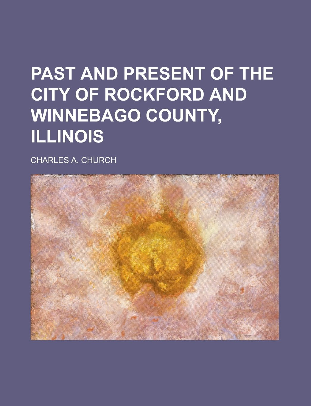 Past and Present of the City of Rockford and Winnebago County, Illinois pdf epub