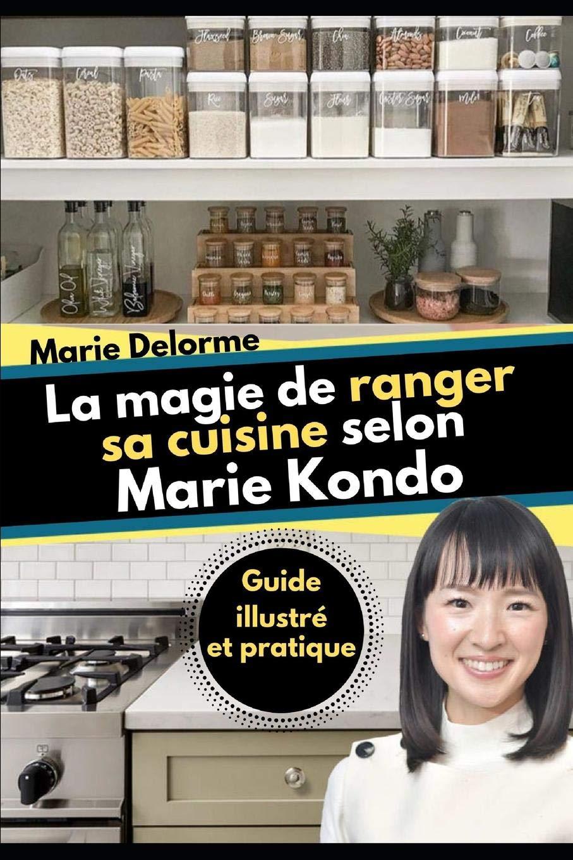 La Magie De Ranger Sa Cuisine Selon Marie Kondo Guide
