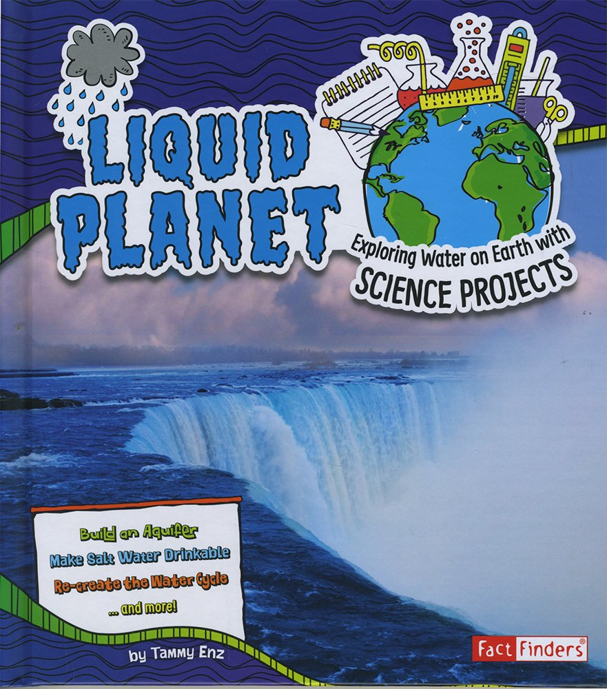 Read Online Liquid Planet: Exploring Water on Earth with Science Projects (Discover Earth Science) pdf epub
