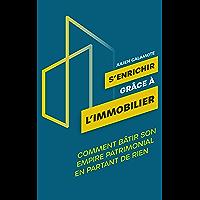 S'enrichir grâce à l'immobilier: Comment bâtir son empire patrimonial en partant de rien (French Edition)