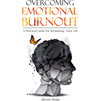 Overcoming Emotional Burnout: A Practical Guide for Reclaiming Your Life (Holistic Women's Health Book 4) (English Edition)