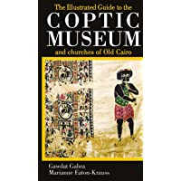 The Illustrated Guide to the Coptic Museum and Churches of Old Cairo