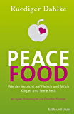 Peace Food: Wie der Verzicht auf Fleisch Körper und Seele heilt (Gräfe und Unzer Einzeltitel)