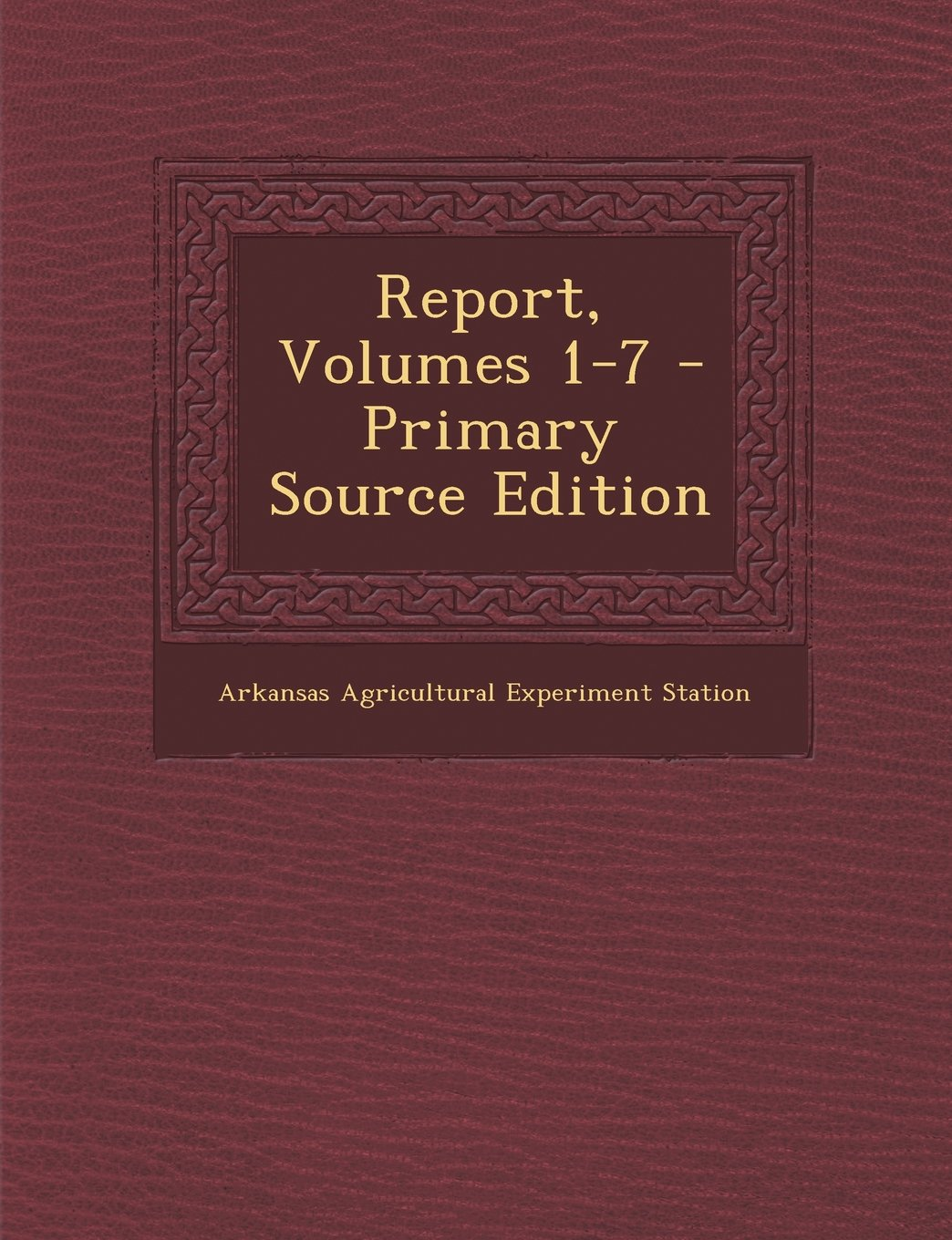 Download Report, Volumes 1-7 - Primary Source Edition ebook