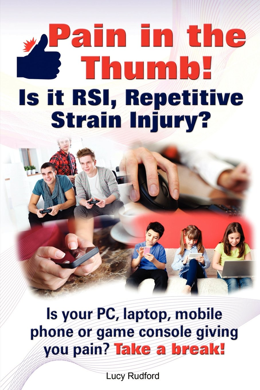 Download Pain in the thumb! Is it RSI, Repetitive Strain Injury? Is your PC, laptop, mobile phone or game console giving you pain? It could be RSI! pdf epub