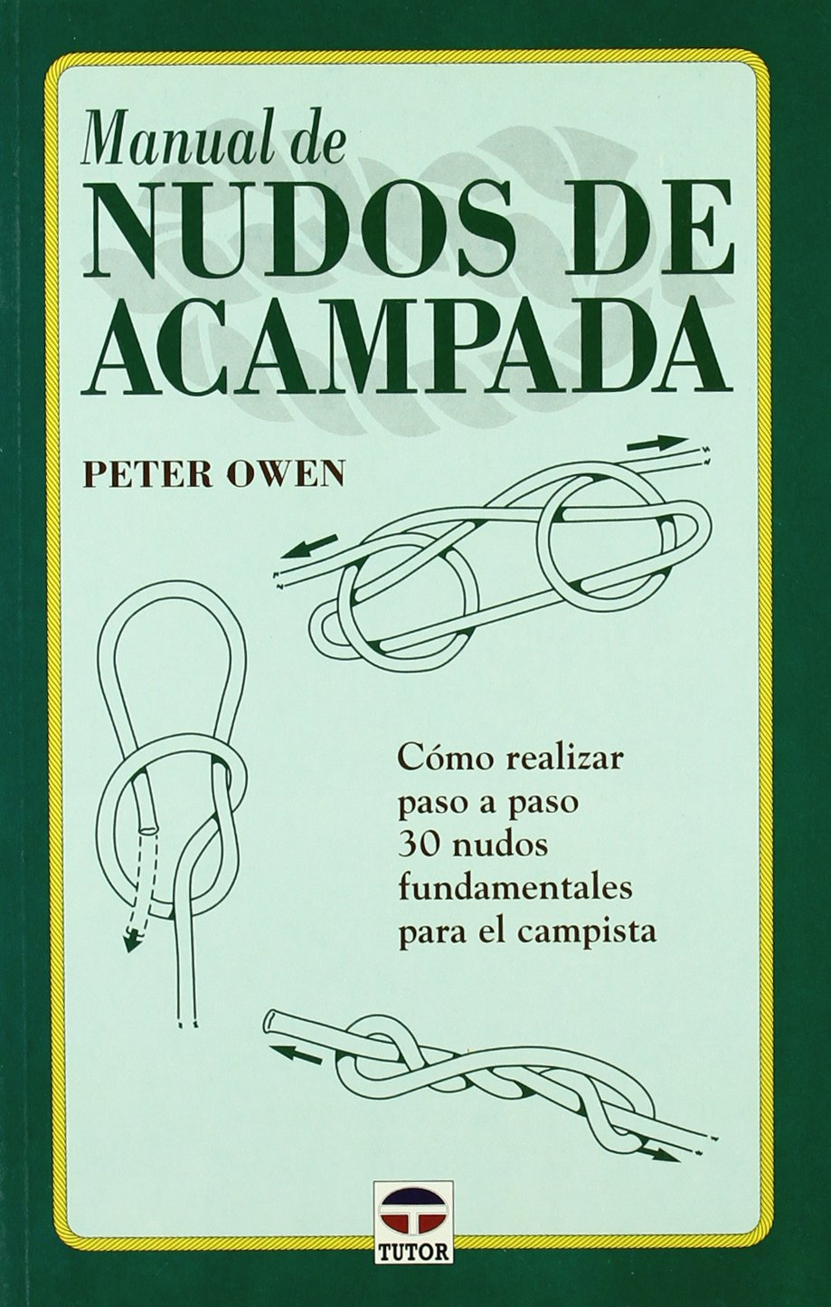 Manual de Nudos de Acampada (Spanish Edition) by Tutor S.A.