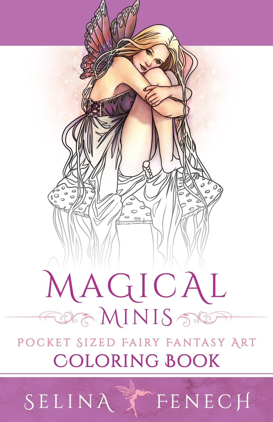 Fairy art coloring book by selina fenech - Magical Minis Pocket Sized Fairy Fantasy Art Coloring Book Fantasy Art Coloring By Selina Volume 5 Selina Fenech 9780994355454 Amazon Com Books