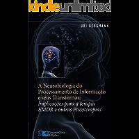 A Neurobiologia do Processamento de Informação e seus Transtornos: Implicações para a Terapia EMDR e outras…