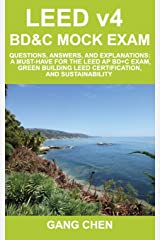 LEED v4 BD&C Mock Exam: Questions, answers, and explanations: A must-have for the LEED AP BD+C Exam, green building LEED certification, and sustainability (LEED Exam Guide Series) (Volume 3) Paperback