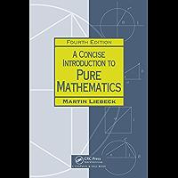A Concise Introduction to Pure Mathematics (Chapman Hall/CRC Mathematics Series)