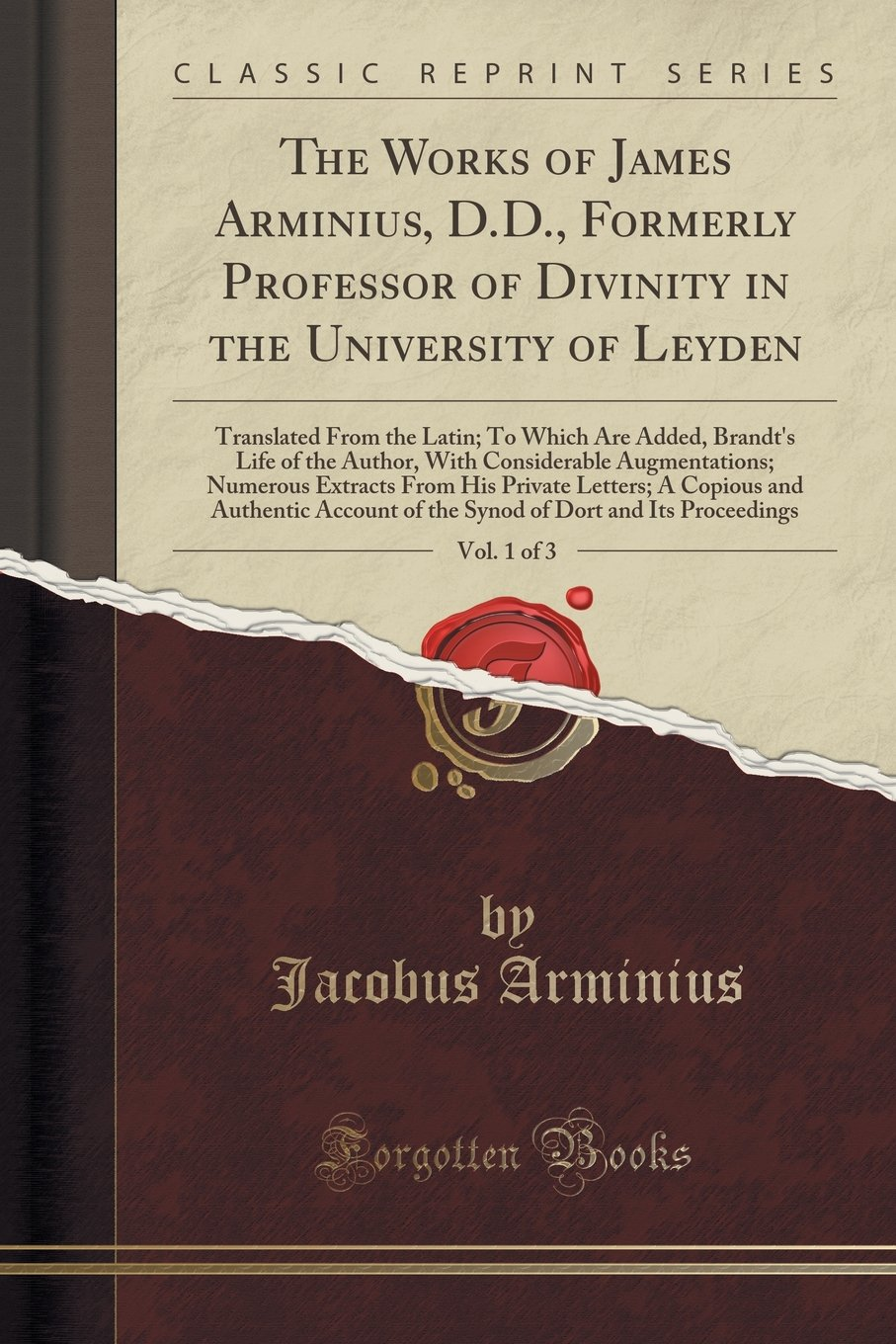 Download The Works of James Arminius, D.D., Formerly Professor of Divinity in the University of Leyden, Vol. 1 of 3: Translated From the Latin; To Which Are ... Numerous Extracts From His Private Let pdf epub