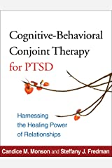 Cognitive-Behavioral Conjoint Therapy for PTSD: Harnessing the Healing Power of Relationships Kindle Edition