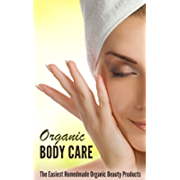 Organic Body Care: How to Make the Perfect Natural Homemade Body Care (English Edition)