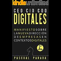 CEO / COO / CIO DIGITALES: Manifiesto sobre la nueva dirección de empresas en contextos digitales - Segunda edición (Spanish Edition)