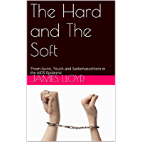 The Hard and The Soft: Thom Gunn, Touch and Sadomasochism in the AIDS Epidemic book cover