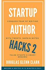 Startup Author Hacks 2: Conquer Fear of Writing with Tweets, Napkin Notes, False Starts and Crazy Dreams Kindle Edition