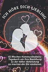 Ich Höre Dich Liebling: 52 Wochen Kommunikations-Tagebuch um Ihre Beziehung zu der tiefen Verbindung zu machen die Sie verdienen. (German Edition) Paperback